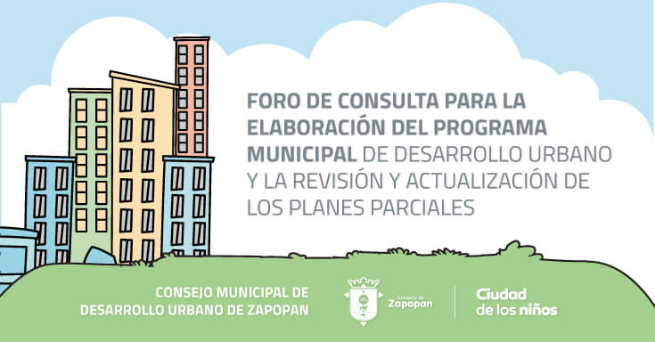Consulta para la elaboración del Programa Municipal de Desarrollo Urbano y la Revisión y Actualización de los Planes Parciales