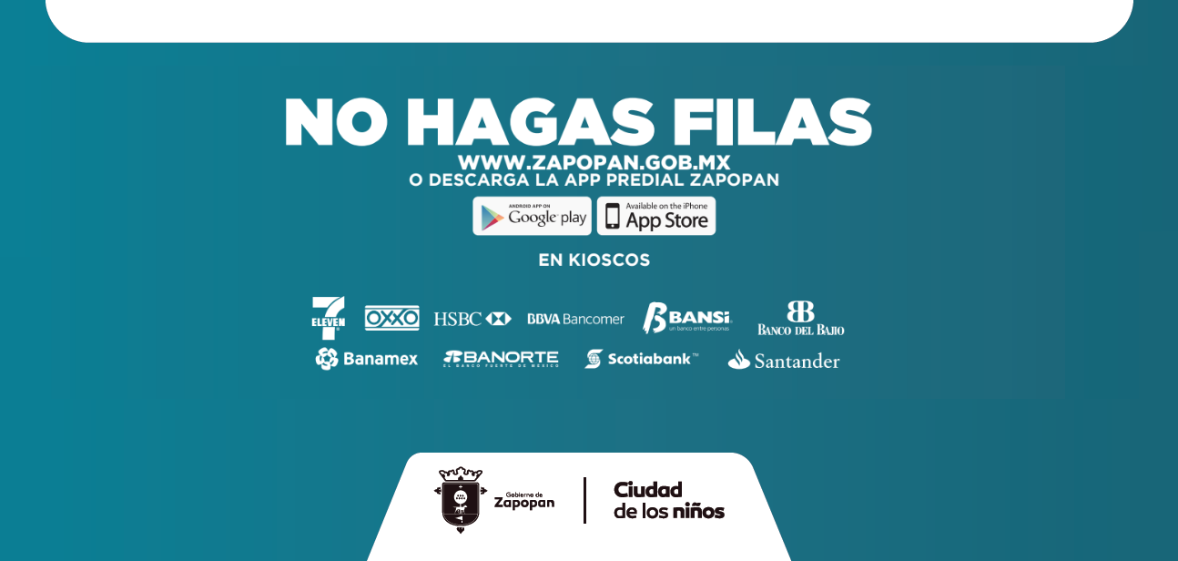 No hagas filas. Paga en www.zapopan.gob.mx, kioscos, app predial, 7eleven, Oxxo, Hsbc, Bbva, Bansi, Banco del Bajio, Banamex, Banorte, Scotiabank, Santander