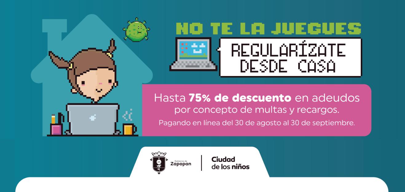 No te la juegues, regularízate desdes casa. Hasta 75% de descuento en adeudos por cocepto de multas y recargos. Pagando en línea del 30 de agosto al 30 de septiembre.