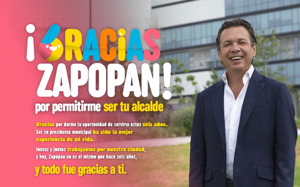 ¡Gracias Zapopan! por permitirme ser tu alcalde. Gracias por darme la oportunidad de servirte estos seis años. Ser su presidente municipal ha sido la mejor experiencia de mi vida.